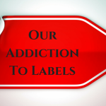 OUR ADDICTION TO LABELS AND THE DESTRUCTION OF THE BODY