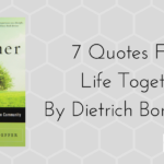 7 Powerful Quotes From Life Together By Dietrich Bonhoeffer
