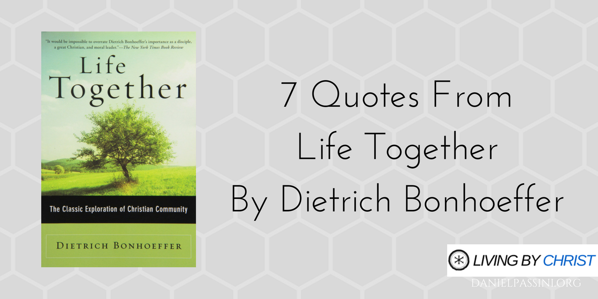 7 Quotes From Life Together By Dietrich Bonhoeffer