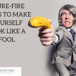 6 SURE-FIRE WAYS TO MAKE YOURSELF LOOK LIKE A FOOL