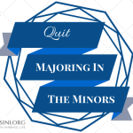 QUIT MAJORING IN THE MINORS