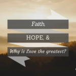 Why Is Love The Greatest In Faith, Hope, & Love?