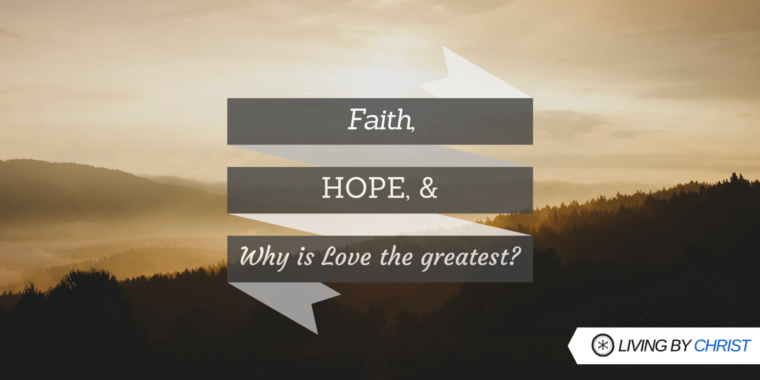 Why is love the greatest in faith hope and love-