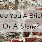 Are You A Brick Or A Stone?