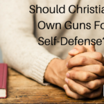 Should Christians Own Guns For Self-Defense?