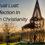 Spiritual Lust: An Infection In American Christianity