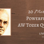 20 More Powerful AW Tozer Quotes